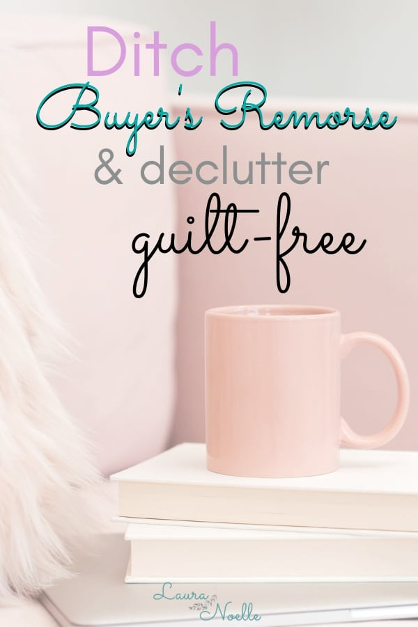 ditch buyer's remorse and declutter guilt-free