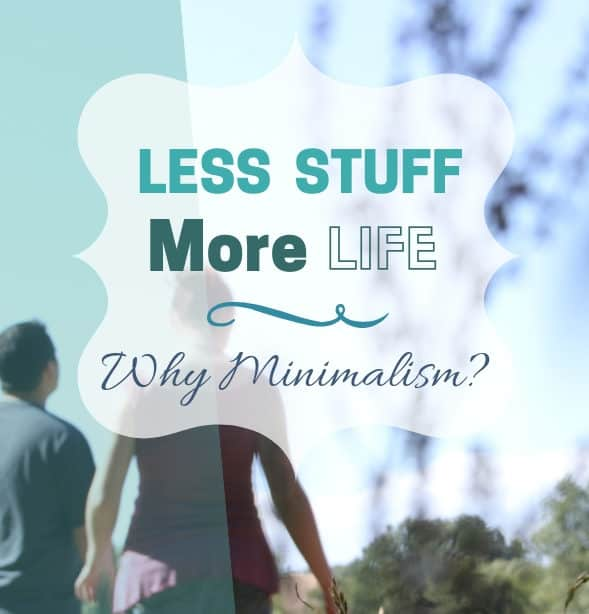 Why Minimalism? || Less Stuff, More Life