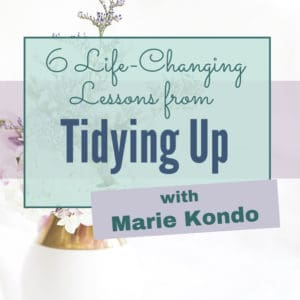 Learn 6 life-changing lessons from Tidying Up with Marie Kondo || home organization | decluttering | organizing tips #konmari #decluttering