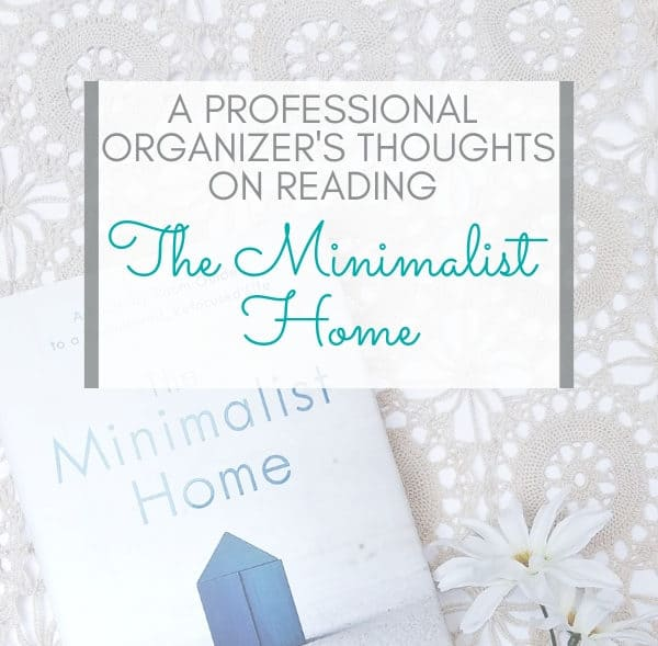 Curious about reading The Minimalist Home? Here's a professional organizer's thoughts on the book. || minimalism | home organization | professional organizing | #declutter #minimalisthome