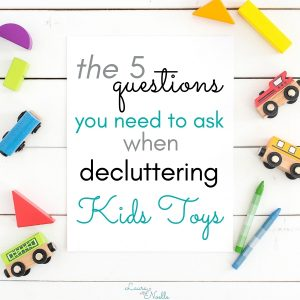 Learn the 5 questions you need to ask when decluttering kids toys the simple way!
