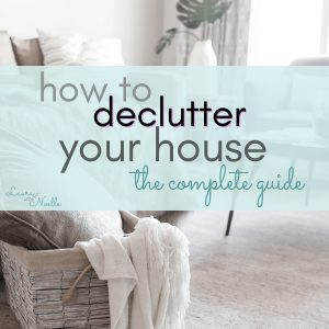 how to declutter your house the complete guide