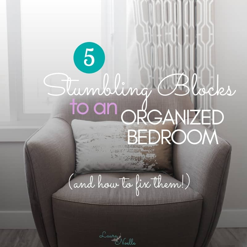 Learn the 5 Common Stumbling Blocks to an Organized Bedroom & how to fix them! | home organization | bedroom organization | #declutter #minimalist #organizationtips