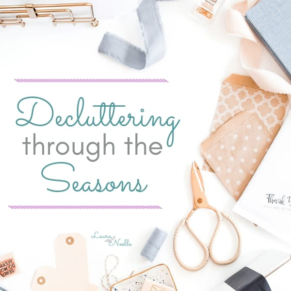 Decluttering Through the Seasons || A Year of Organizational Maintenance