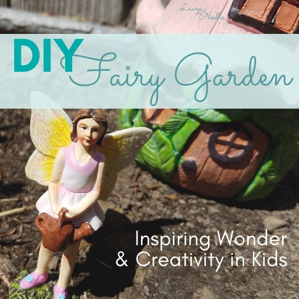 DIY Fairy Garden || Inspiring Creativity and Imagination in Kids