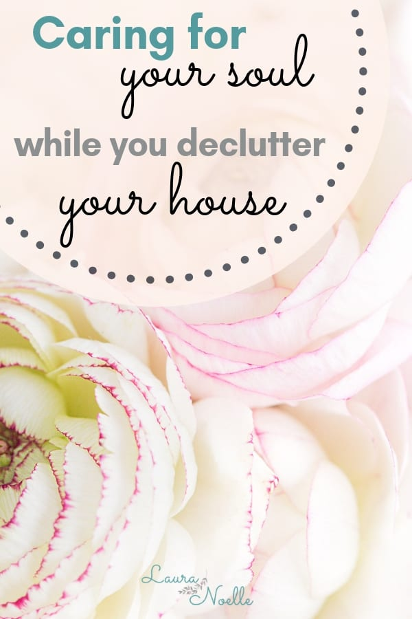 caring for your soul while you declutter your house