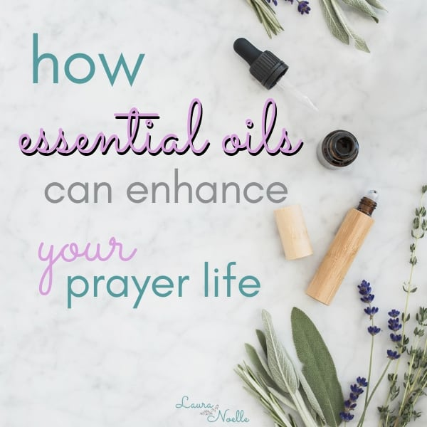 how essential oils can enhance your prayer life