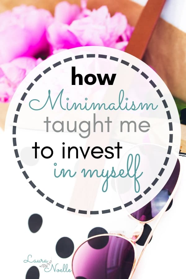 how minimalism taught me to invest in myself