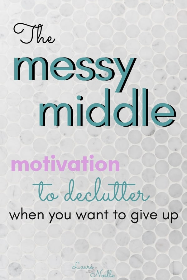 messy middle motivation for decluttering