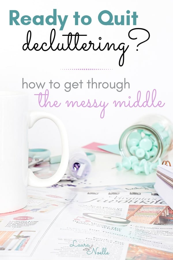ready to quit decluttering how to get through the messy middle