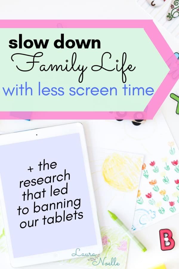slow down family life with less screen time + the research that led to banning our tablets