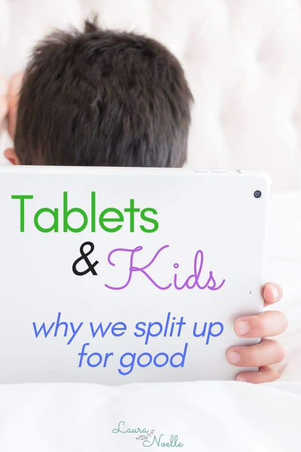 Tablets and Kids - why we split up for good