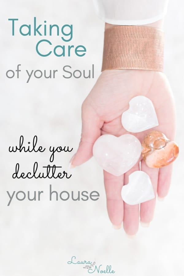 taking care of your soul while you declutter your house