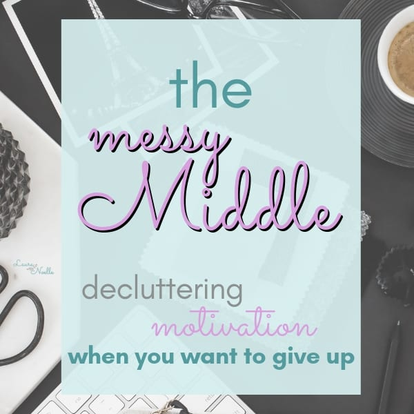 The Messy Middle || Decluttering Motivation When You Just Want to Give Up