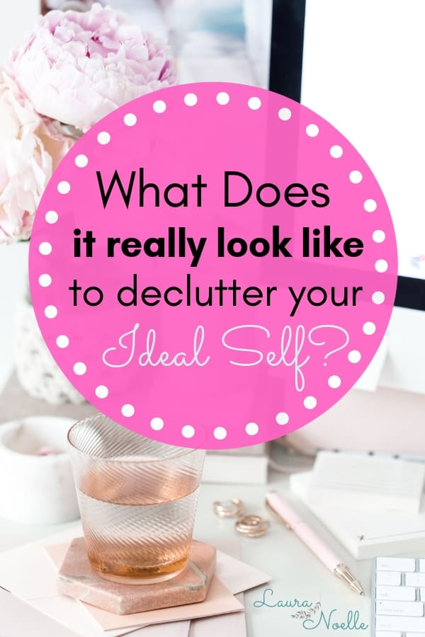 what does it really look like to declutter your ideal self