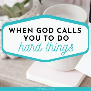 When God calls you to do hard things