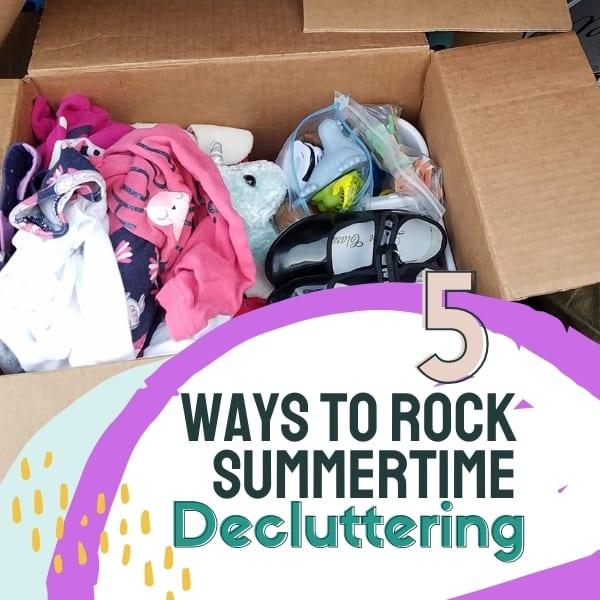 5 WAYS TO ROCK SUMMER DECLUTTERING